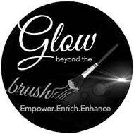 GLOW BEYOND THE BRUSH EMPOWER. ENRICH. ENHANCE.