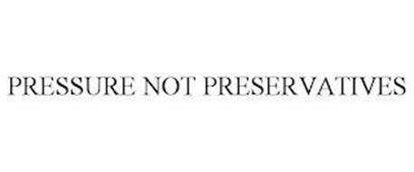 PRESSURE NOT PRESERVATIVES