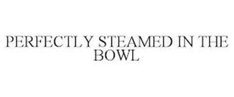 PERFECTLY STEAMED IN THE BOWL