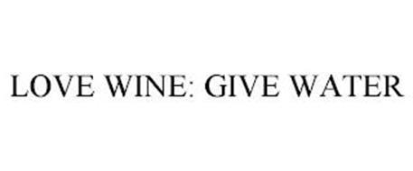 LOVE WINE: GIVE WATER