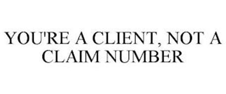 YOU'RE A CLIENT, NOT A CLAIM NUMBER