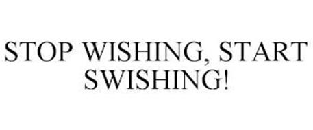 STOP WISHING, START SWISHING!