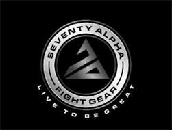 70 SEVENTY ALPHA FIGHT GEAR LIVE TO BE GREAT