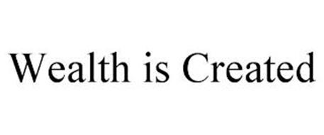 WEALTH IS CREATED