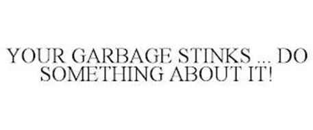 YOUR GARBAGE STINKS ... DO SOMETHING ABOUT IT!