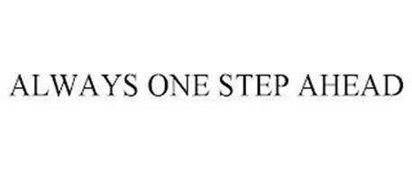ALWAYS ONE STEP AHEAD