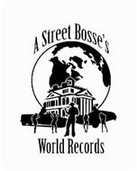 A STREET BOSSE'S WORLD RECORDS