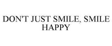 DON'T JUST SMILE, SMILE HAPPY