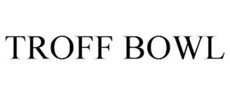 TROFF BOWL