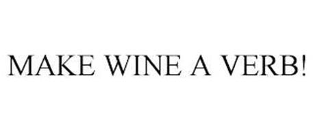 MAKE WINE A VERB!
