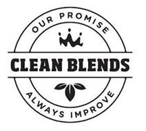 CLEAN BLENDS OUR PROMISE ALWAYS IMPROVE