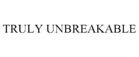 TRULY UNBREAKABLE