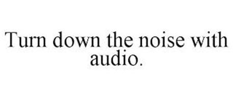 TURN DOWN THE NOISE WITH AUDIO.