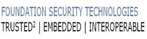 FOUNDATION SECURITY TECHNOLOGIES TRUSTED² EMBEDDED | INTEROPERABLE