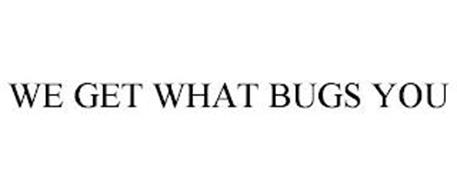 WE GET WHAT BUGS YOU
