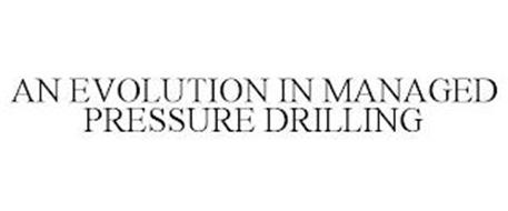 AN EVOLUTION IN MANAGED PRESSURE DRILLING