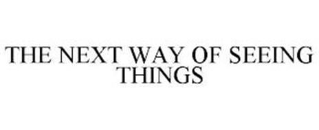 THE NEXT WAY OF SEEING THINGS