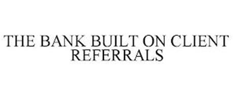 THE BANK BUILT ON CLIENT REFERRALS