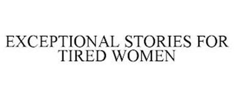 EXCEPTIONAL STORIES FOR TIRED WOMEN