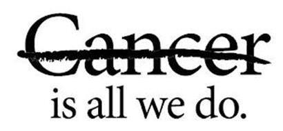 CANCER IS ALL WE DO.