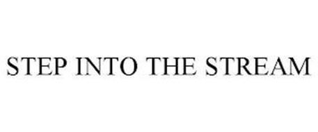 STEP INTO THE STREAM