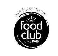 ADD FLAVOR TO LIFE FOOD CLUB SINCE 1945