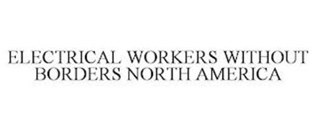 ELECTRICAL WORKERS WITHOUT BORDERS NORTH AMERICA