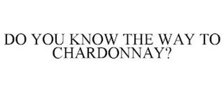 DO YOU KNOW THE WAY TO CHARDONNAY?