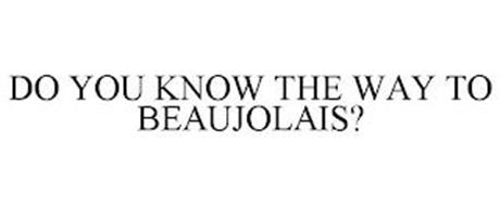 DO YOU KNOW THE WAY TO BEAUJOLAIS?