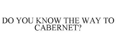 DO YOU KNOW THE WAY TO CABERNET?