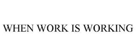 WHEN WORK IS WORKING