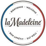 LA MADELEINE ·BIENVENUE· WELCOME· BON APPETIT· EAT WELL·