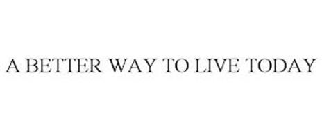 A BETTER WAY TO LIVE TODAY