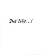 JUS' LIKE ...!