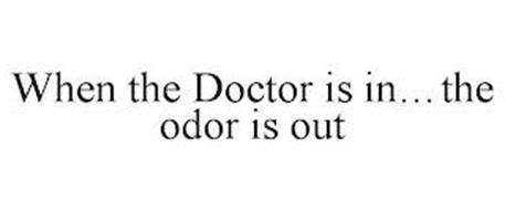 WHEN THE DOCTOR IS IN...THE ODOR IS OUT