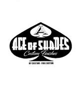 A ACE OF SHADES CUSTOM FINISHES BY CUSTOM-FOR CUSTOM
