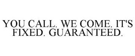 YOU CALL. WE COME. IT'S FIXED. GUARANTEED.