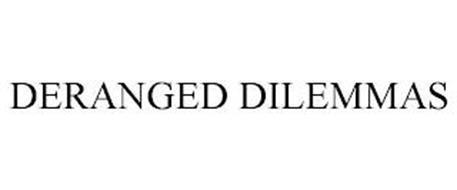 DERANGED DILEMMAS