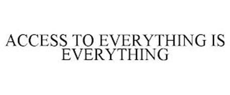 ACCESS TO EVERYTHING IS EVERYTHING