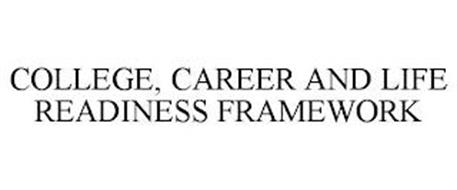 COLLEGE, CAREER AND LIFE READINESS FRAMEWORK