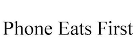 PHONE EATS FIRST