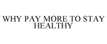 WHY PAY MORE TO STAY HEALTHY