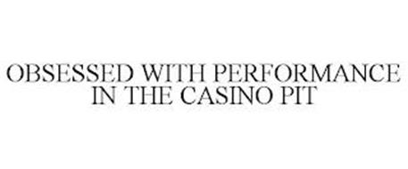 OBSESSED WITH PERFORMANCE IN THE CASINO PIT