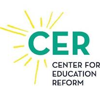CER CENTER FOR EDUCATION REFORM