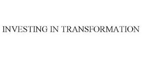 INVESTING IN TRANSFORMATION