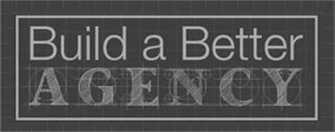 BUILD A BETTER AGENCY