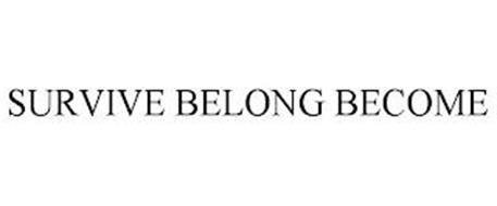 SURVIVE BELONG BECOME