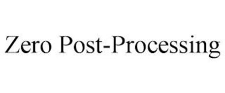 ZERO POST-PROCESSING