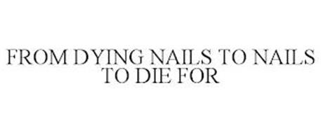 FROM DYING NAILS TO NAILS TO DIE FOR