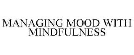MANAGING MOOD WITH MINDFULNESS
